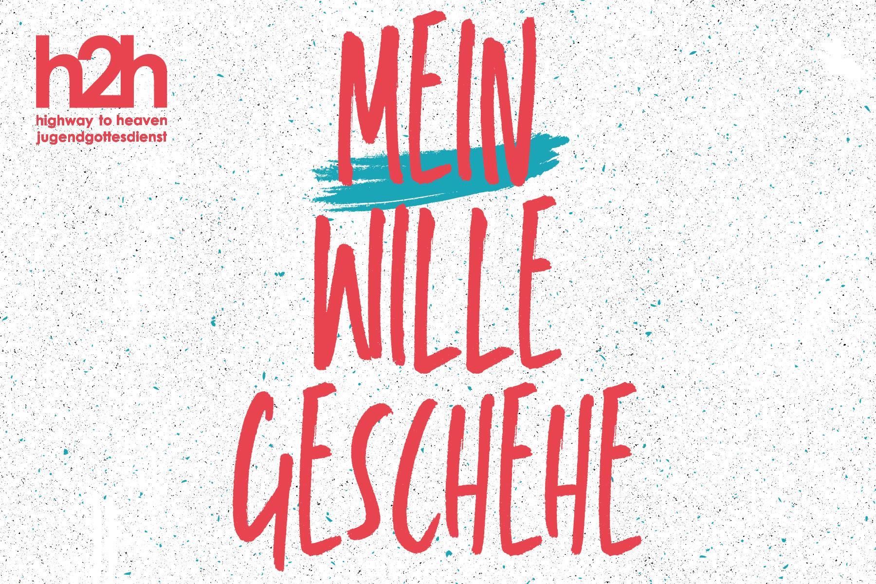 H2H Jugendgottesdienst Mein Wille geschehe Jugendarbeit Kirche Pforzheim Enzkreis Niefern-Öschelbrron Öschelbronn